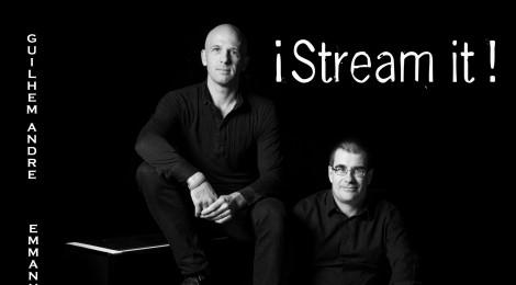 ¡Stream It! Guilhem André & Emmanuel Massarotti